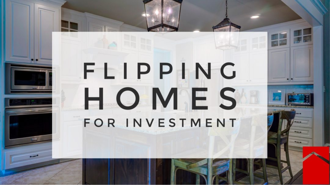Flipping Homes for Investment